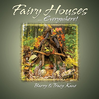 Fairy Houses ... Everywhere! By Kane, Barry/ Kane, Tracy